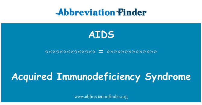 AIDS: Acquired Immunodeficiency Syndrome