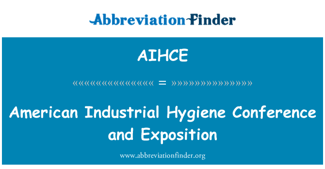 AIHCE: American Industrial Hygiene Conference and Exposition