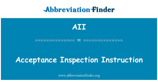 AII: Acceptance Inspection Instruction