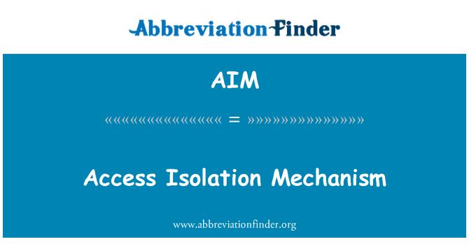 AIM: Access Isolation Mechanism