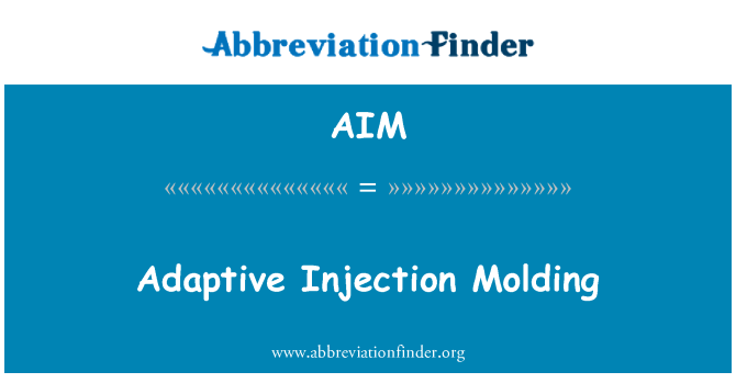 AIM: Adaptive Injection Molding