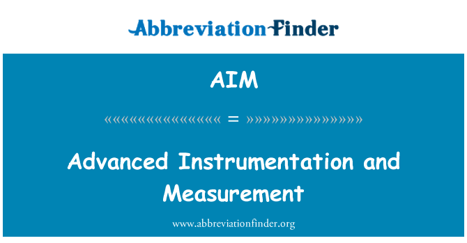 AIM: Advanced Instrumentation and Measurement