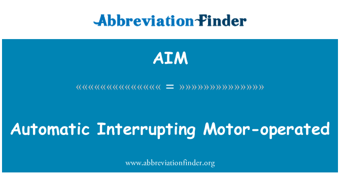 AIM: Automatic Interrupting Motor-operated