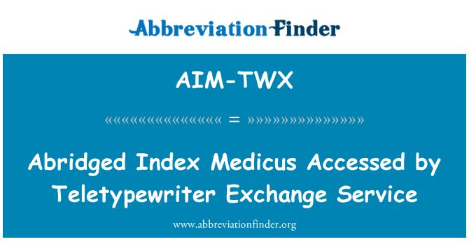 AIM-TWX: Abridged Index Medicus Accessed by Teletypewriter Exchange Service