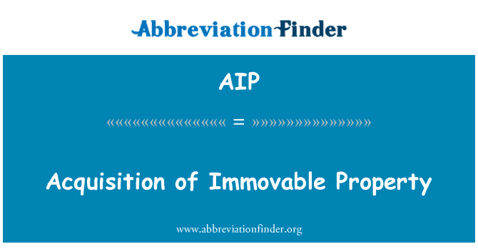 AIP: Acquisition of Immovable Property