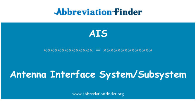AIS: Antenna Interface System/Subsystem
