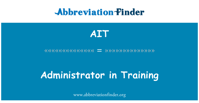 AIT: Administrator in Training