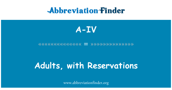 A-IV: Adults, with Reservations