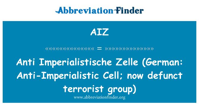 AIZ: Anti Imperialistische Zelle  (German: Anti-Imperialistic Cell; now defunct terrorist group)