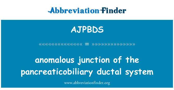 AJPBDS: anomalous junction of the pancreaticobiliary ductal system