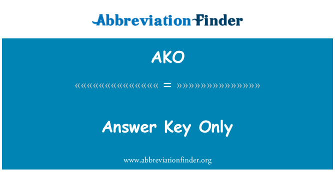 AKO: Answer Key Only