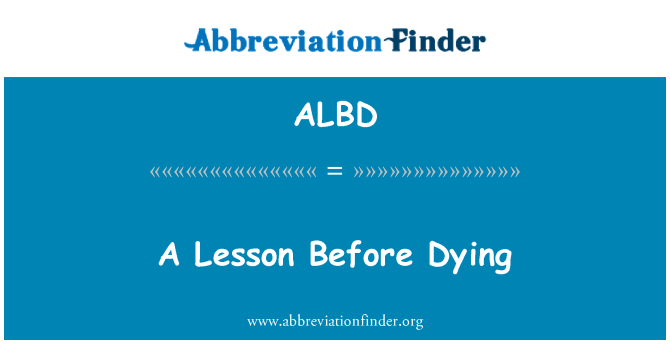 ALBD: A Lesson Before Dying
