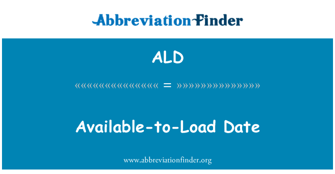 ALD: Available-to-Load Date