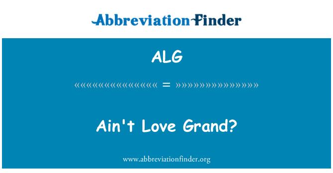 ALG: Ain't Love Grand?