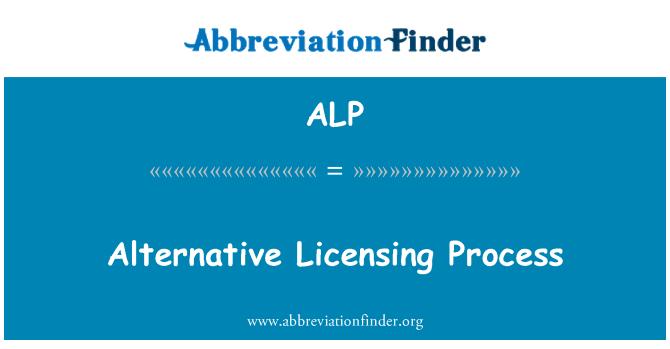 ALP: Alternative Licensing Process
