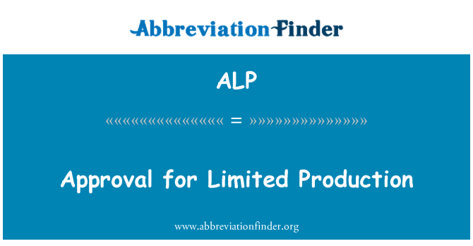 ALP: Approval for Limited Production