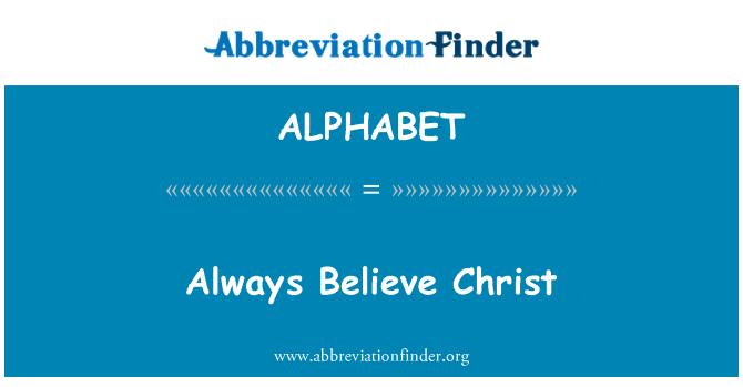 ALPHABET: Siempre creer que Cristo