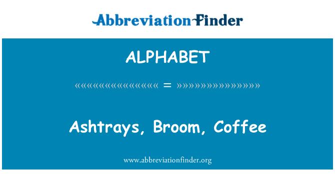 ALPHABET: Ceniceros, escoba, café