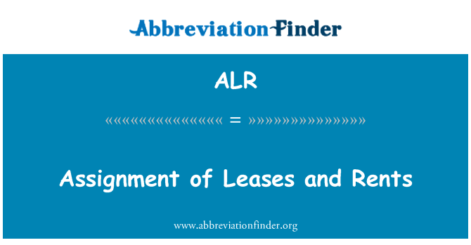 ALR: Assignment of Leases and Rents