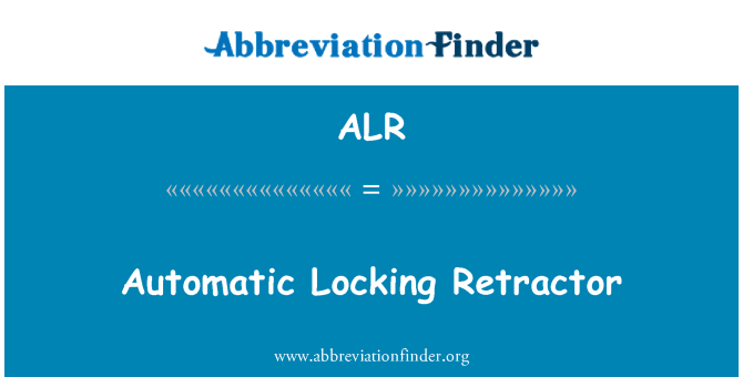 ALR: Automatic Locking Retractor