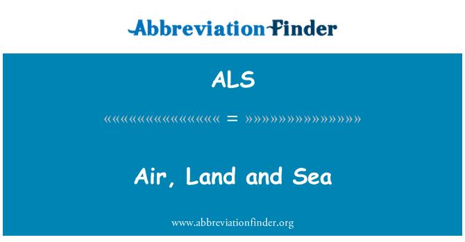 ALS: Air, Land and Sea