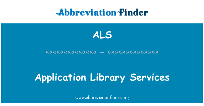 ALS: Application Library Services