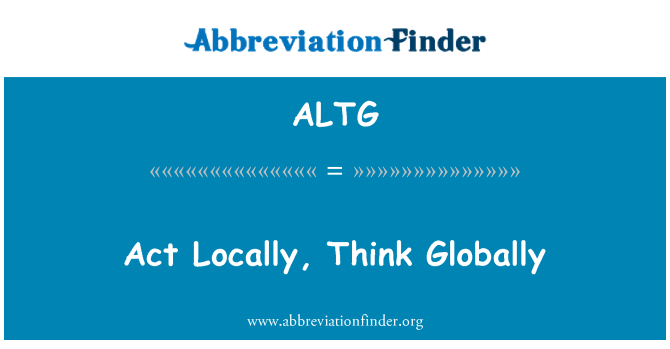 ALTG: Act Locally, Think Globally
