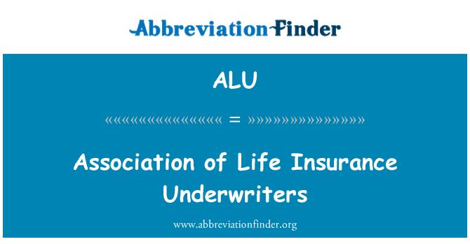 ALU: Association of Life Insurance Underwriters