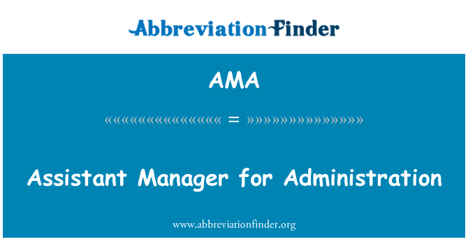 AMA: Assistant Manager for Administration
