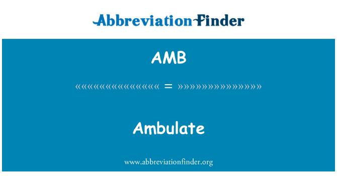 AMB: Ambulate