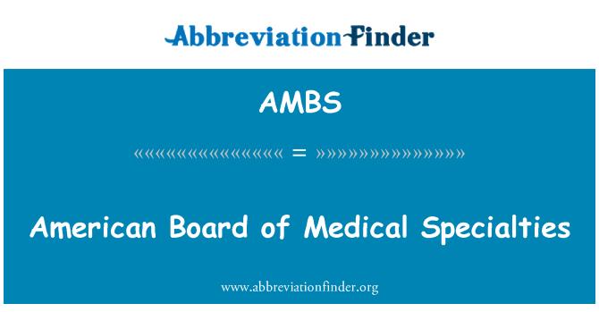 AMBS: Tıbbi uzmanlık alanlarından Amerikan yönetim kurulu