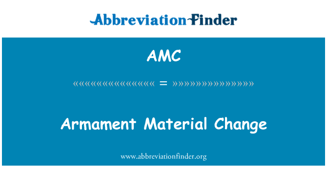 AMC: Armament Material Change