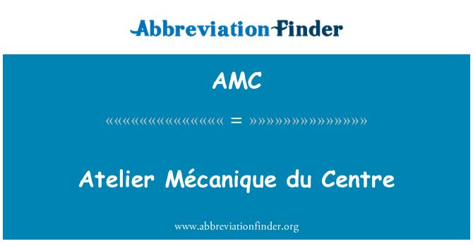 AMC: Atelier Mécanique du Centre
