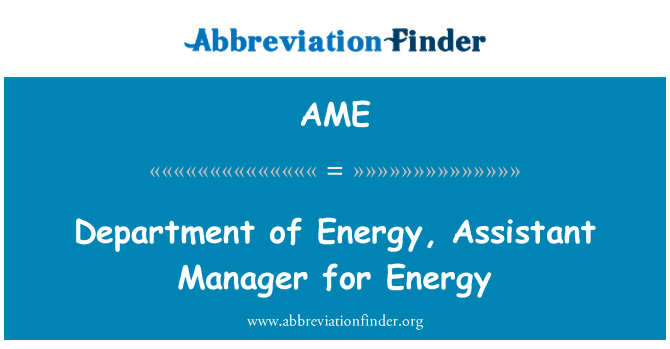 AME: Department of Energy, Assistant Manager for Energy