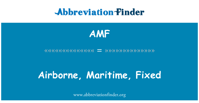 AMF: Airborne, Maritime, Fixed