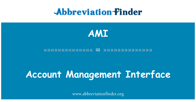 AMI: Account Management Interface