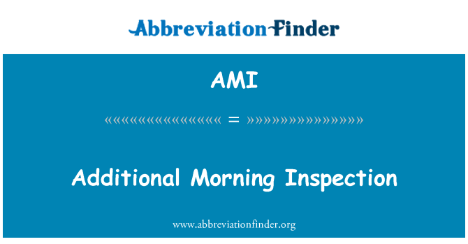 AMI: Additional Morning Inspection