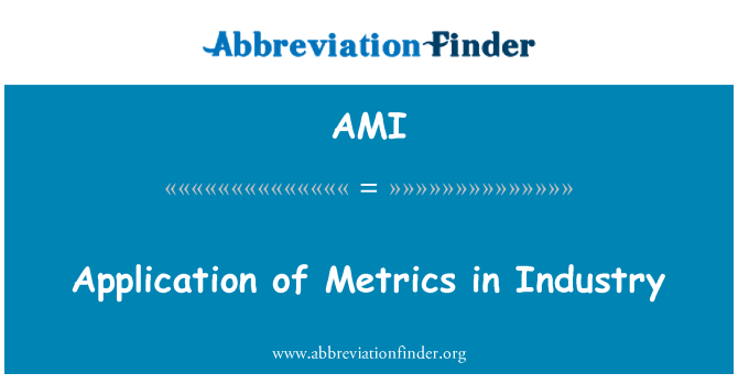 AMI: Application of Metrics in Industry