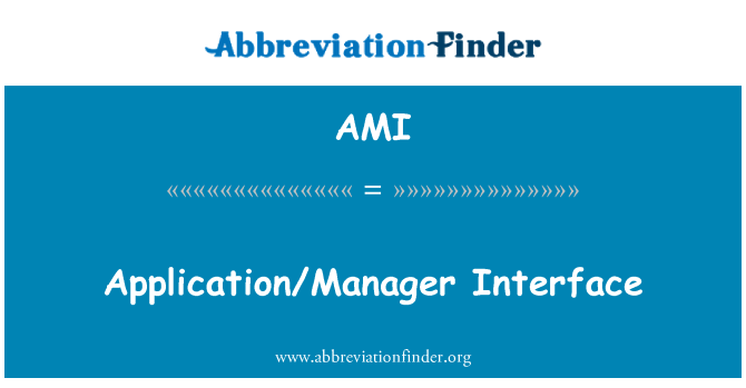 AMI: Application/Manager Interface