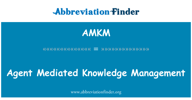 AMKM: Agent Mediated Knowledge Management
