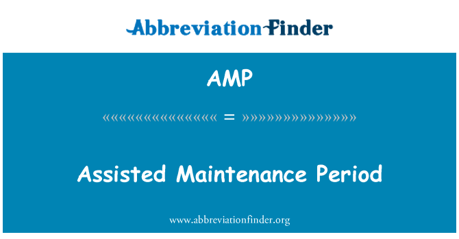 AMP: Assisted Maintenance Period