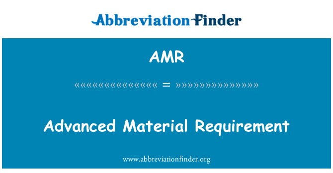 AMR: Advanced Material Requirement