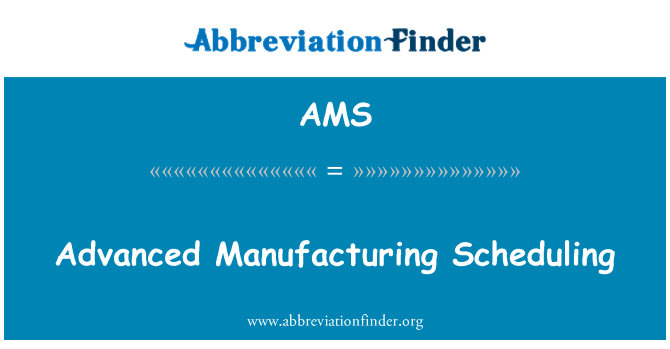 AMS: Advanced Manufacturing Scheduling