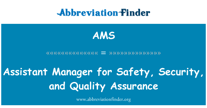 AMS: Assistant Manager for Safety, Security, and Quality Assurance