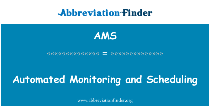 AMS: Automated Monitoring and Scheduling