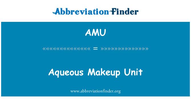 AMU: Aqueous Makeup Unit