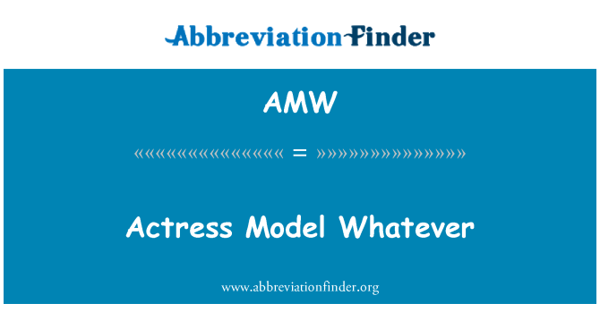 AMW: Actress Model Whatever