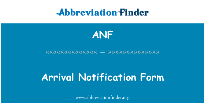 ANF: Arrival Notification Form