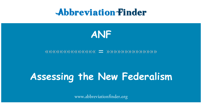 ANF: Assessing the New Federalism