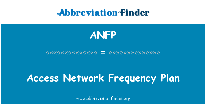 ANFP: Access Network Frequency Plan